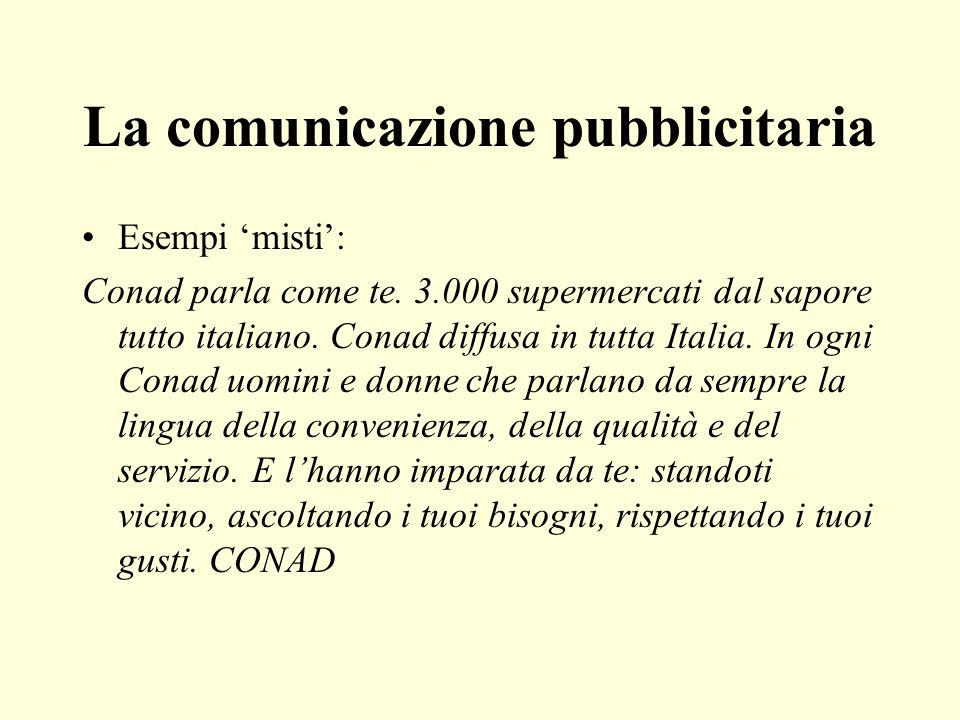 La comunicazione pubblicitaria Esempi misti: Conad parla come te. 3.000 supermercati dal sapore tutto italiano. Conad diffusa in tutta Italia. In ogni