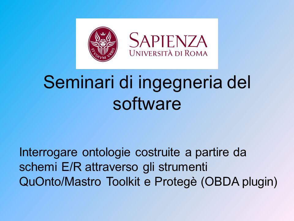 Seminari di ingegneria del software Interrogare ontologie costruite a partire da schemi E/R attraverso gli strumenti QuOnto/Mastro Toolkit e Protegè (