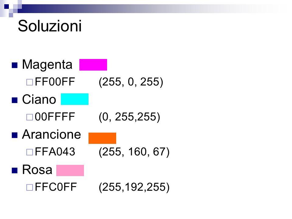 Soluzioni Magenta FF00FF(255, 0, 255) Ciano 00FFFF(0, 255,255) Arancione FFA043(255, 160, 67) Rosa FFC0FF(255,192,255)