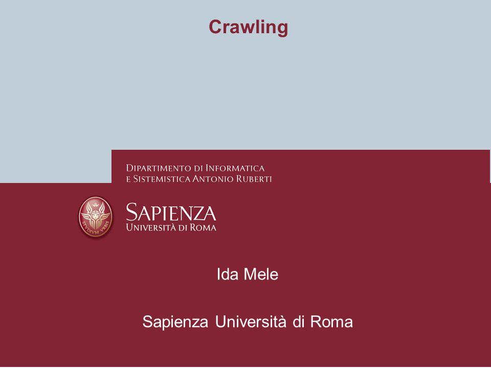 Crawling Ilaria Bordino Ida Mele Sapienza Università di Roma Ida Mele Sapienza Università di Roma