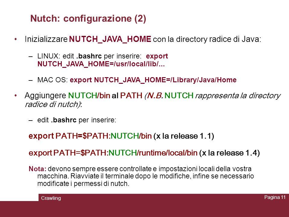 Crawling Pagina 11 Nutch: configurazione (2) Inizializzare NUTCH_JAVA_HOME con la directory radice di Java: –LINUX: edit.bashrc per inserire: export N