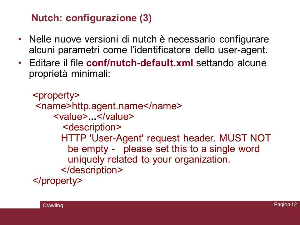 Crawling Pagina 12 Nutch: configurazione (3) Nelle nuove versioni di nutch è necessario configurare alcuni parametri come lidentificatore dello user-a