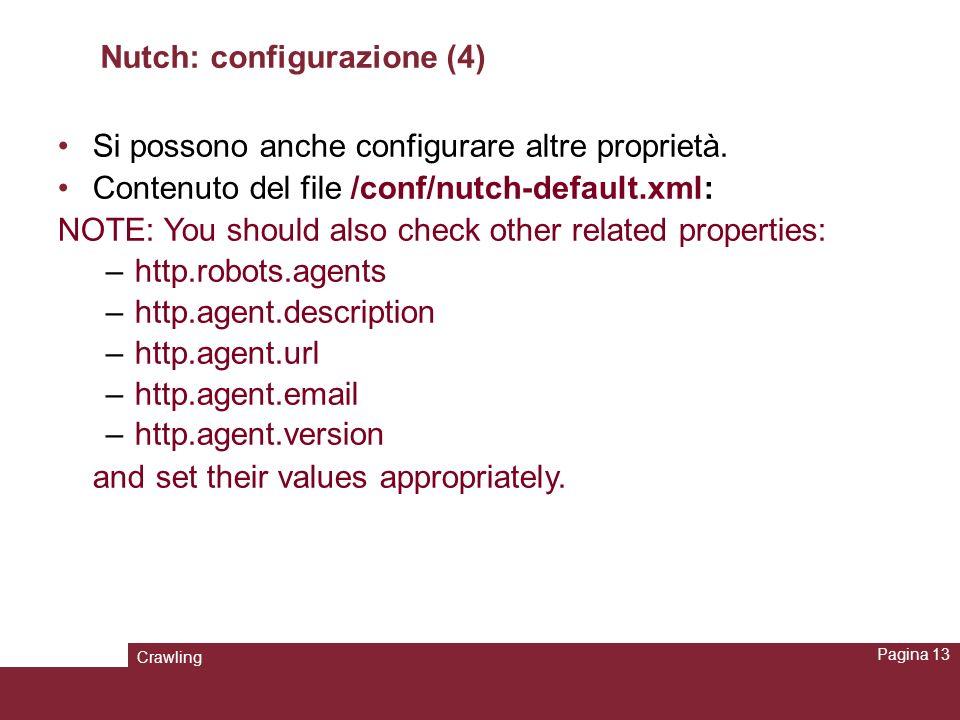 Crawling Pagina 13 Nutch: configurazione (4) Si possono anche configurare altre proprietà. Contenuto del file /conf/nutch-default.xml: NOTE: You shoul
