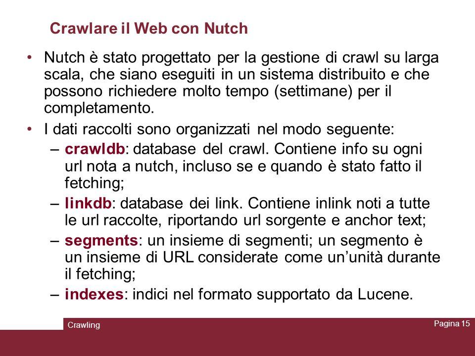 Crawling Pagina 15 Crawlare il Web con Nutch Nutch è stato progettato per la gestione di crawl su larga scala, che siano eseguiti in un sistema distri
