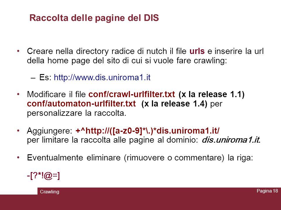 Crawling Pagina 18 Raccolta delle pagine del DIS Creare nella directory radice di nutch il file urls e inserire la url della home page del sito di cui