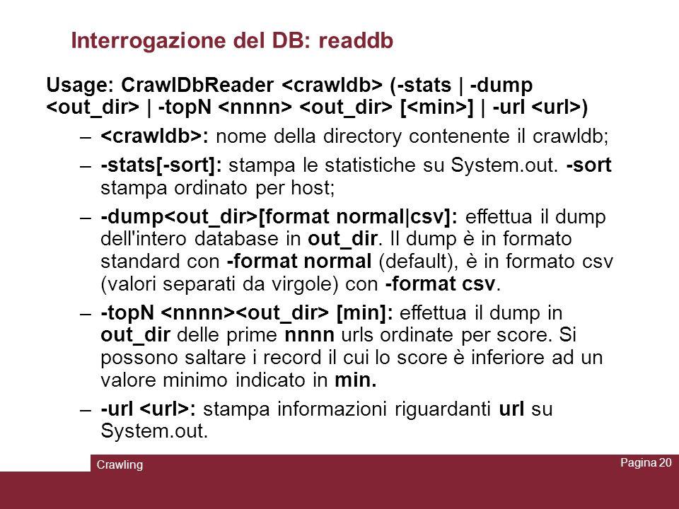 Crawling Pagina 20 Interrogazione del DB: readdb Usage: CrawlDbReader (-stats | -dump | -topN [ ] | -url ) – : nome della directory contenente il craw