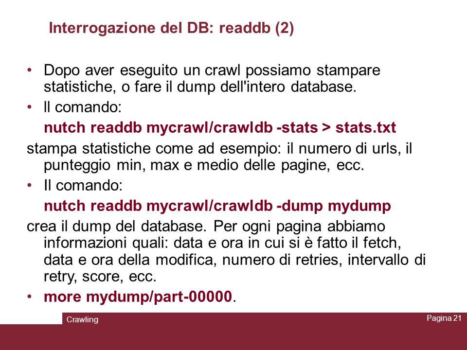 Crawling Pagina 21 Interrogazione del DB: readdb (2) Dopo aver eseguito un crawl possiamo stampare statistiche, o fare il dump dell'intero database. l