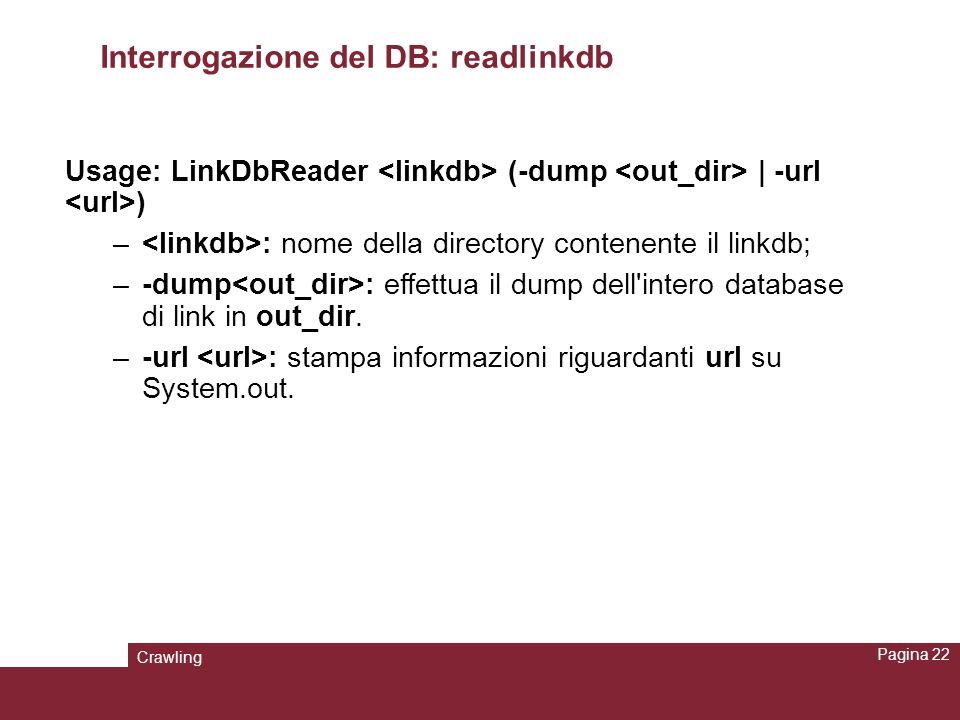 Crawling Pagina 22 Interrogazione del DB: readlinkdb Usage: LinkDbReader (-dump | -url ) – : nome della directory contenente il linkdb; –-dump : effet