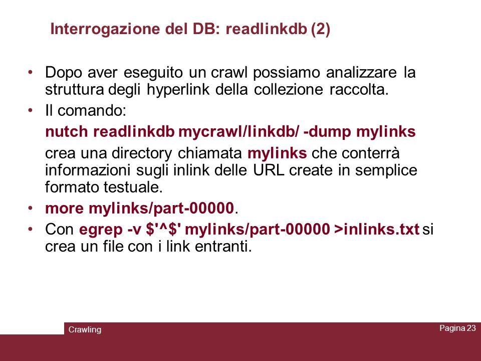 Crawling Pagina 23 Interrogazione del DB: readlinkdb (2) Dopo aver eseguito un crawl possiamo analizzare la struttura degli hyperlink della collezione