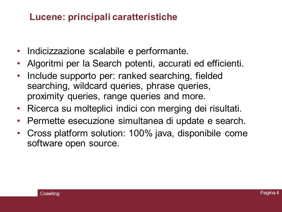 Crawling Pagina 4 Lucene: principali caratteristiche Indicizzazione scalabile e performante. Algoritmi per la Search potenti, accurati ed efficienti.