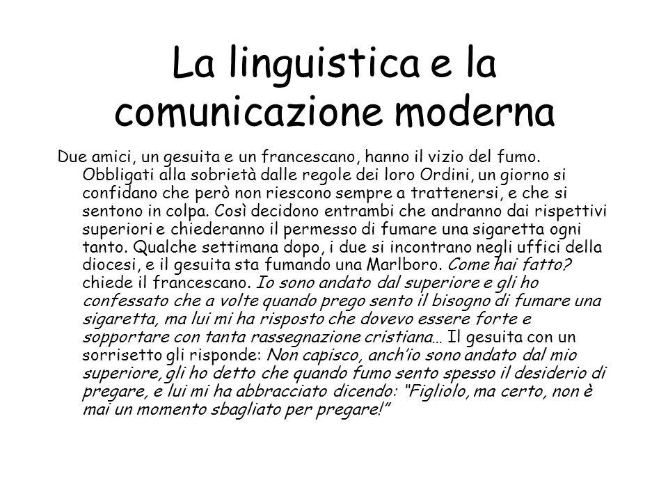 La linguistica e la comunicazione moderna Due amici, un gesuita e un francescano, hanno il vizio del fumo.