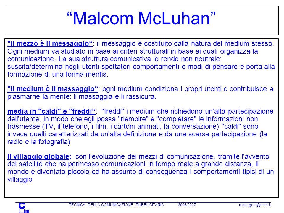 TECNICA DELLA COMUNICAZIONE PUBBLICITARIA 2006/2007 a.margoni@mcs.it Malcom McLuhan il mezzo è il messaggio: il messaggio è costituito dalla natura del medium stesso.