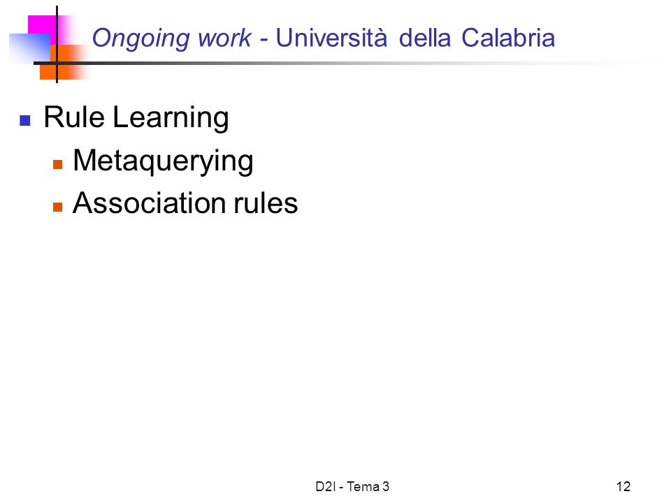 D2I - Tema 312 Ongoing work - Università della Calabria Rule Learning Metaquerying Association rules