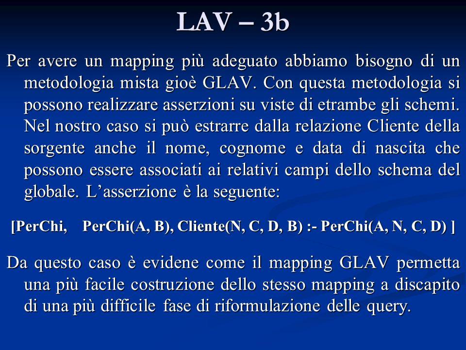 LAV – 3b Per avere un mapping più adeguato abbiamo bisogno di un metodologia mista gioè GLAV. Con questa metodologia si possono realizzare asserzioni