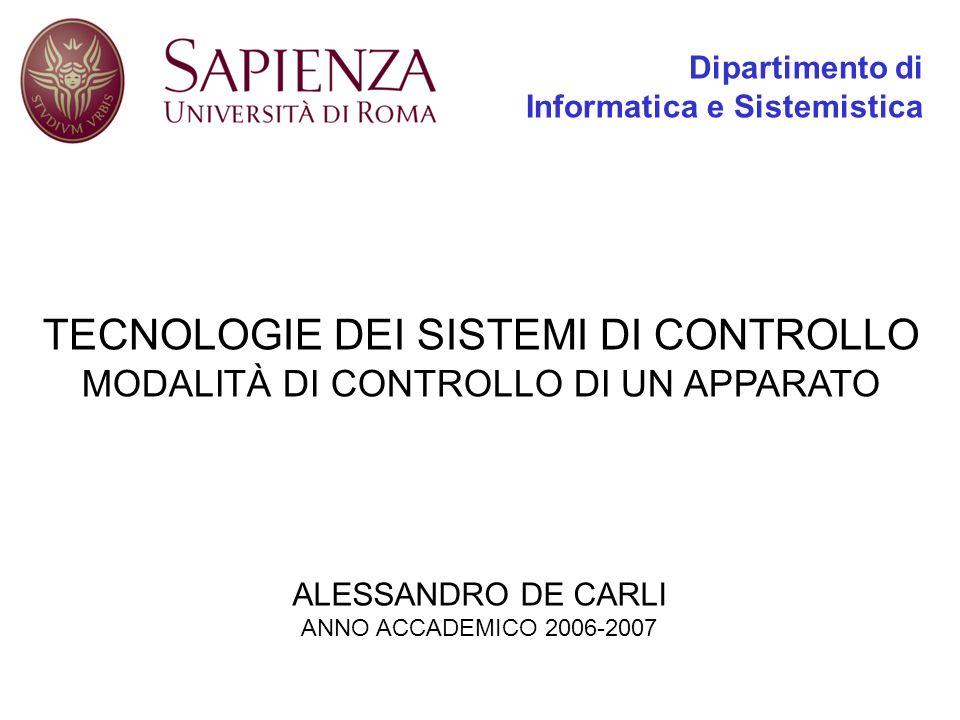 TECNOLOGIE DEI SISTEMI DI CONTROLLO MODALITÀ DI CONTROLLO DI UN APPARATO ALESSANDRO DE CARLI ANNO ACCADEMICO 2006-2007 Dipartimento di Informatica e S