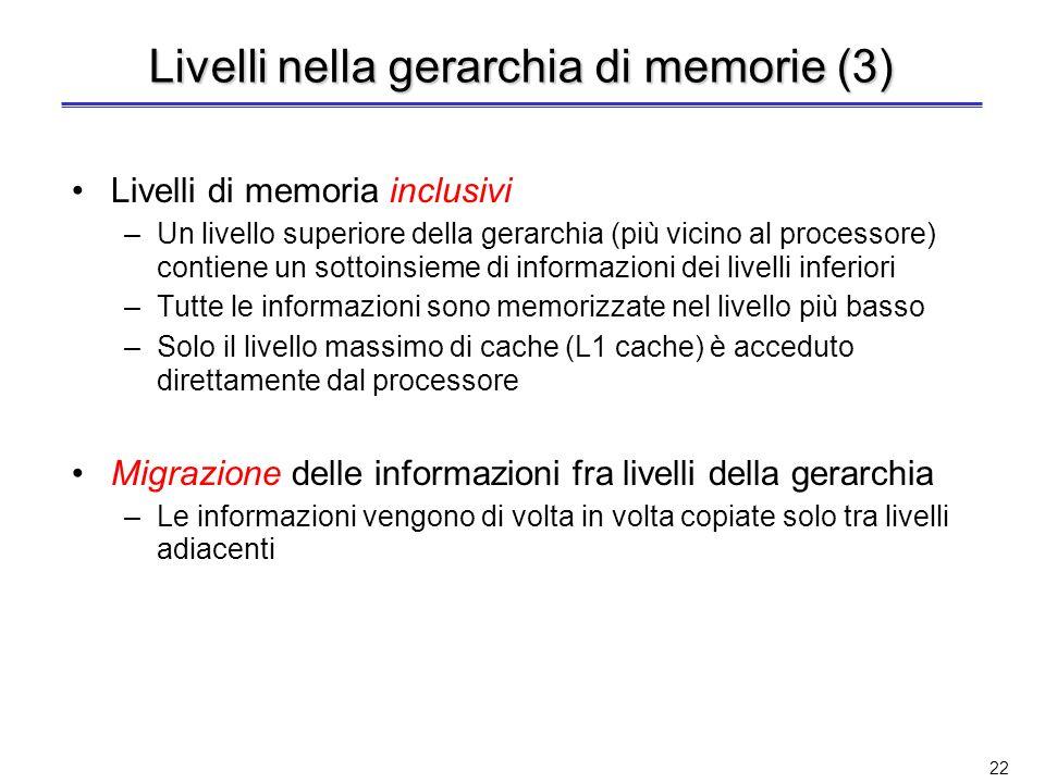 21 Livelli nella gerarchia di memorie (2) Cache di secondo (e terzo) livello –Quando esiste, può essere sia sullo stesso chip del processore (solo L2