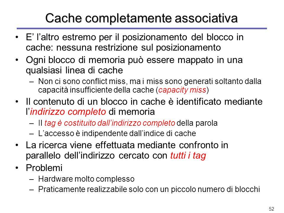 51 Sostituzione nelle cache ad indirizzamento diretto Banale: se il blocco di memoria è mappato in una linea di cache già occupata, si elimina il cont