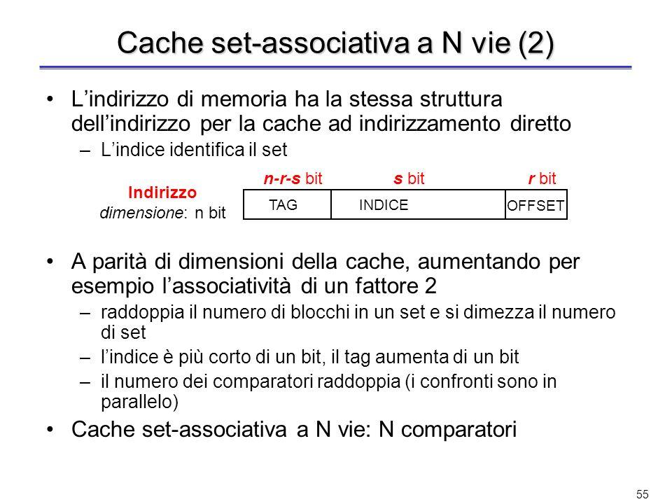 54 Cache set-associativa a N vie Compromesso tra soluzione ad indirizzamento diretto e completamente associativa La cache è organizzata come insieme d