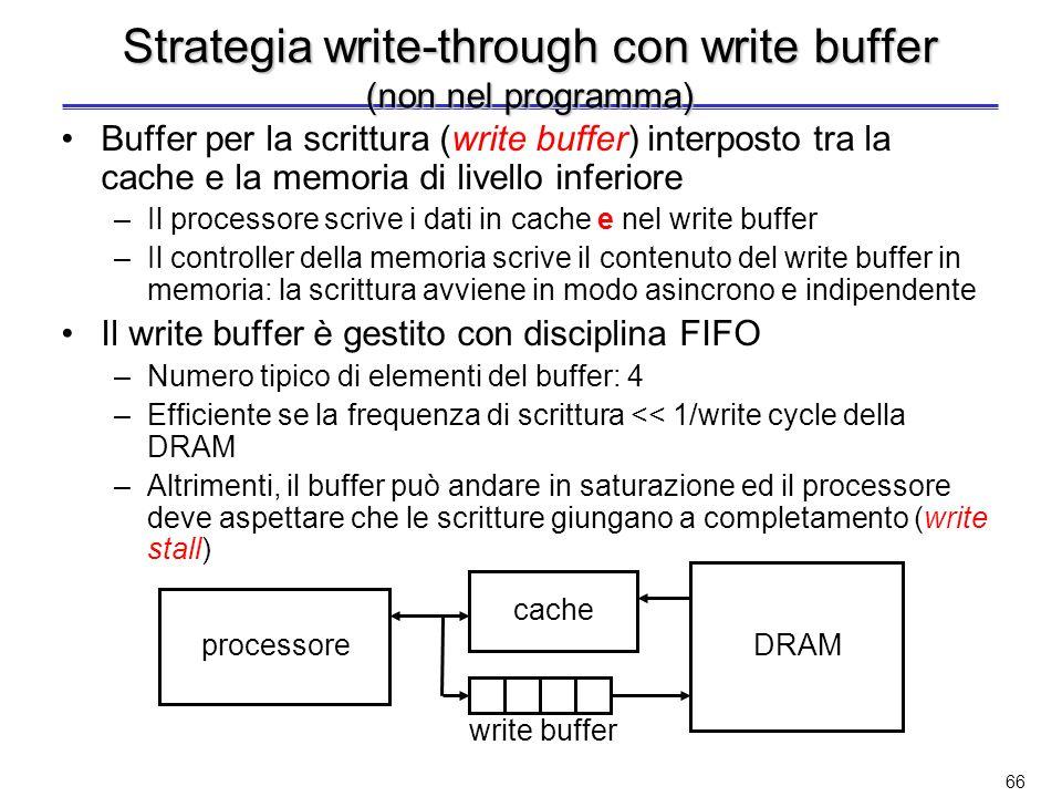 65 Strategia write-back Scrittura differita: i dati sono scritti solo nel blocco presente in cache; il blocco modificato viene trascritto nella memori