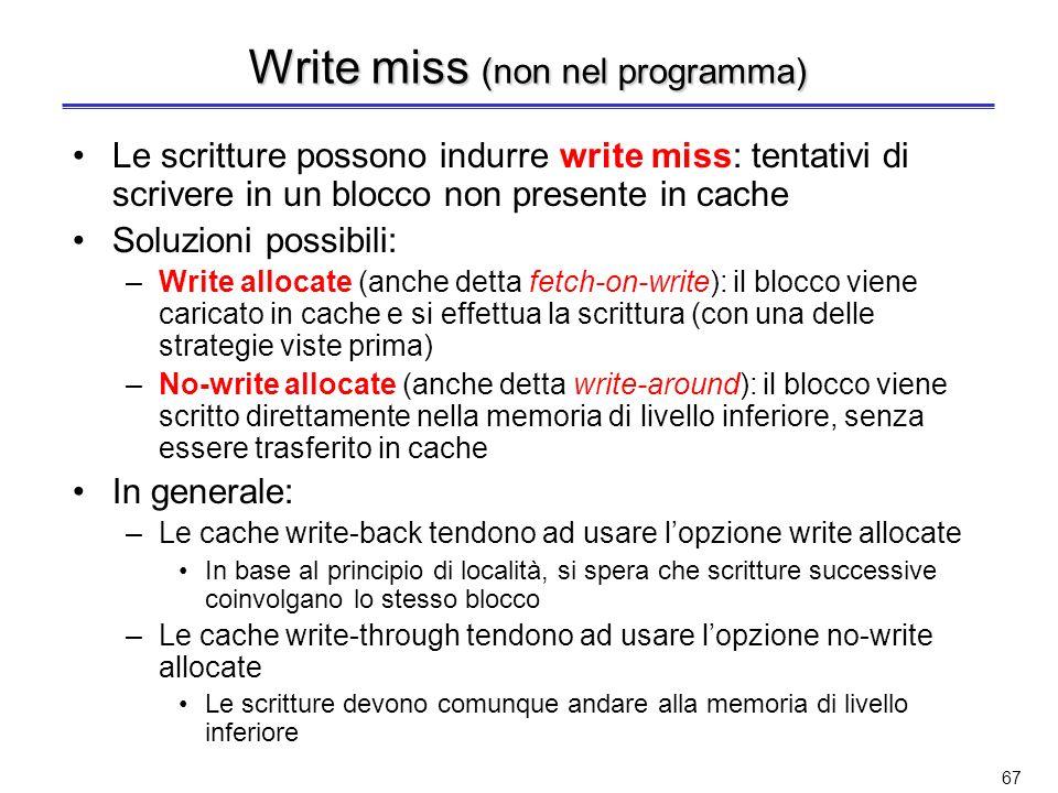 66 Strategia write-through con write buffer (non nel programma) Buffer per la scrittura (write buffer) interposto tra la cache e la memoria di livello