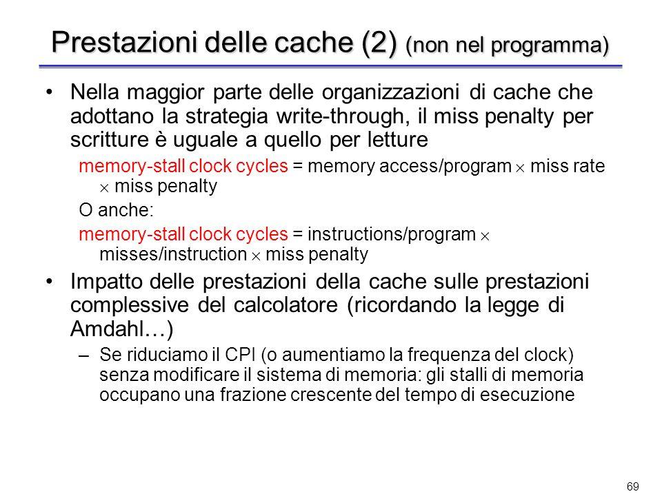 68 Prestazioni delle cache (non nel programma) Il tempo di CPU può essere suddiviso in due componenti CPU time = (CPU execution clock cycles + memory-