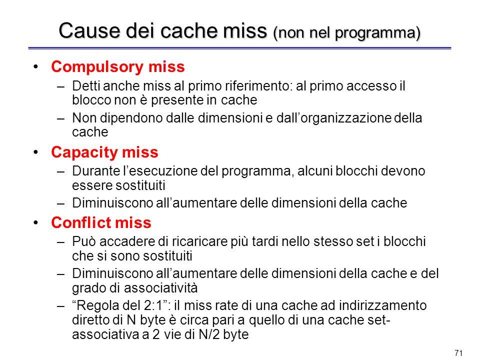 70 L1 cache (non nel programma) Come si sceglie la cache di primo livello? La scelta è tra: –cache unificata –cache dati (D-cache) e istruzioni (I-cac