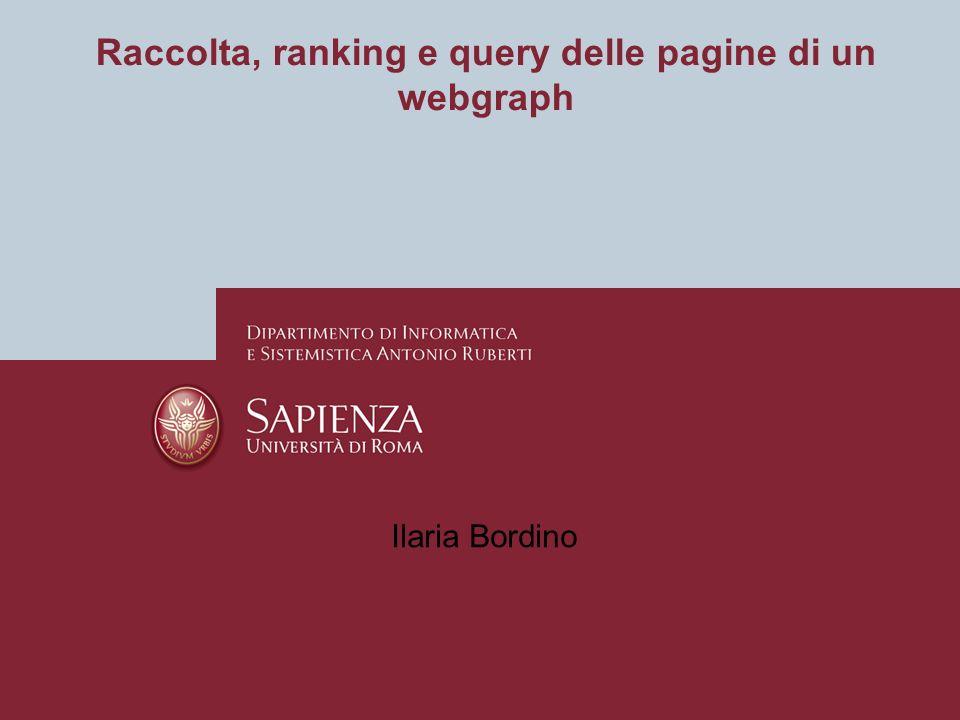 Raccolta, ranking e query delle pagine di un webgraph Ilaria Bordino