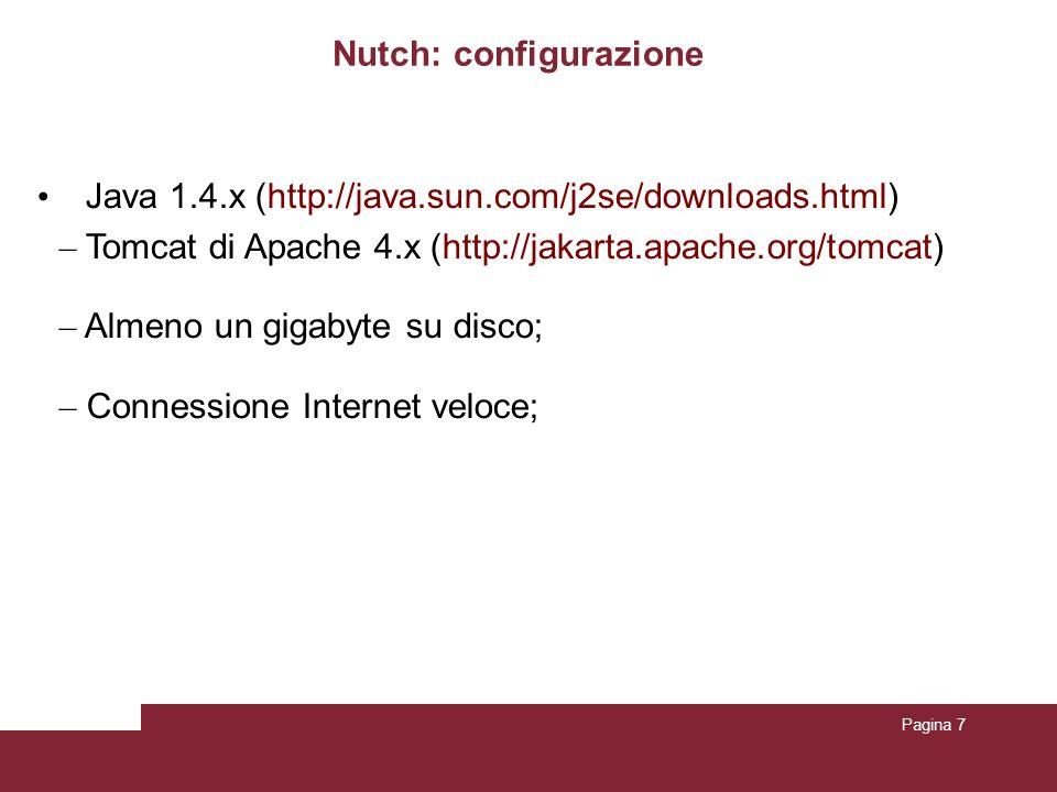 Pagina 7 Nutch: configurazione Java 1.4.x (http://java.sun.com/j2se/downloads.html) – Tomcat di Apache 4.x (http://jakarta.apache.org/tomcat) – Almeno
