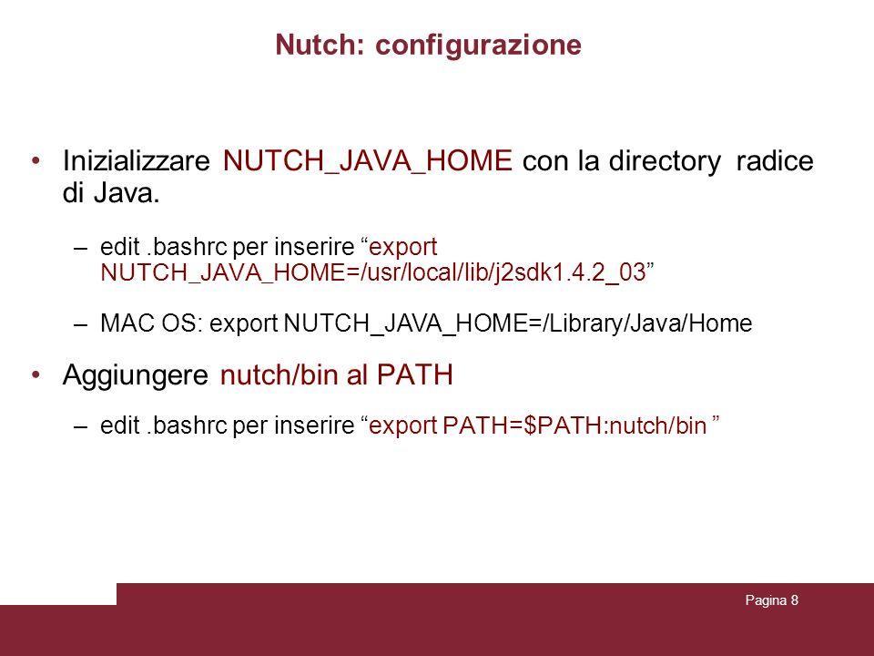 Pagina 8 Nutch: configurazione Inizializzare NUTCH_JAVA_HOME con la directory radice di Java. –edit.bashrc per inserire export NUTCH_JAVA_HOME =/usr/l