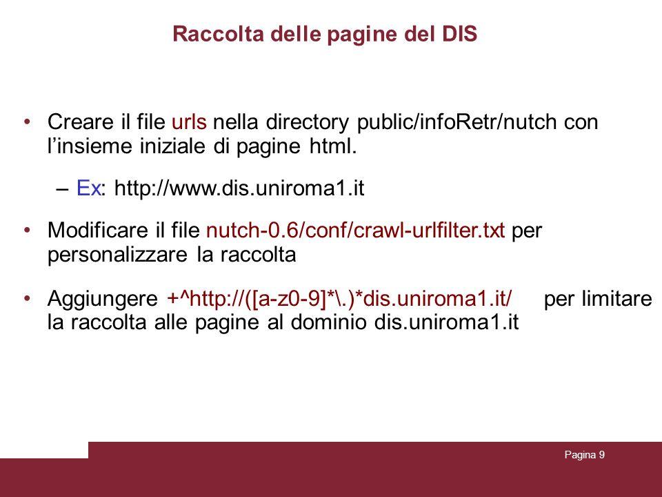Pagina 9 Raccolta delle pagine del DIS Creare il file urls nella directory public/infoRetr/nutch con linsieme iniziale di pagine html. –Ex: http://www
