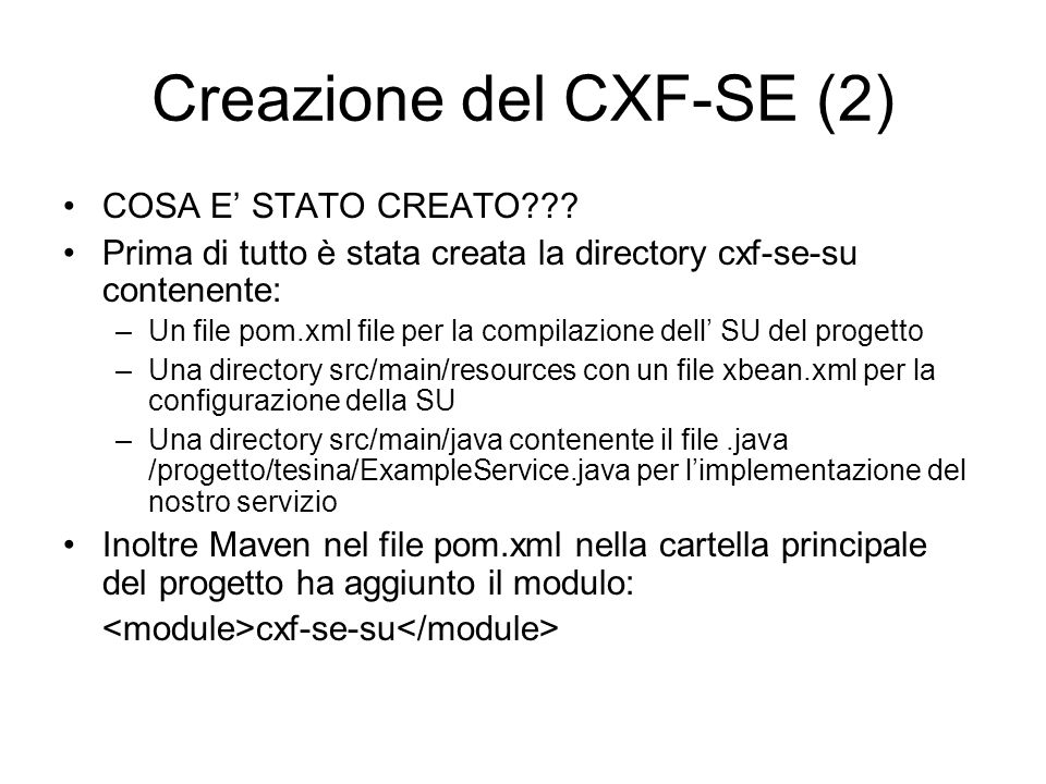 Creazione del CXF-SE (2) COSA E STATO CREATO??? Prima di tutto è stata creata la directory cxf-se-su contenente: –Un file pom.xml file per la compilaz