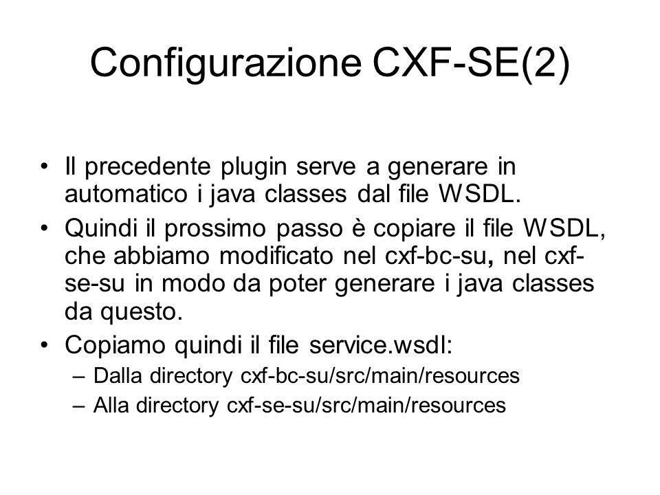 Configurazione CXF-SE(2) Il precedente plugin serve a generare in automatico i java classes dal file WSDL. Quindi il prossimo passo è copiare il file