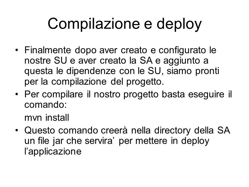 Compilazione e deploy Finalmente dopo aver creato e configurato le nostre SU e aver creato la SA e aggiunto a questa le dipendenze con le SU, siamo pr