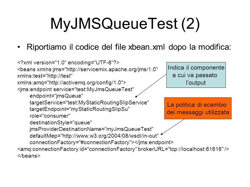 MyJMSQueueTest (2) Riportiamo il codice del file xbean.xml dopo la modifica: <beans xmlns:jms=