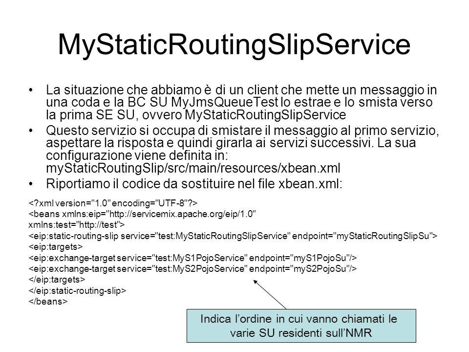 MyStaticRoutingSlipService La situazione che abbiamo è di un client che mette un messaggio in una coda e la BC SU MyJmsQueueTest lo estrae e lo smista