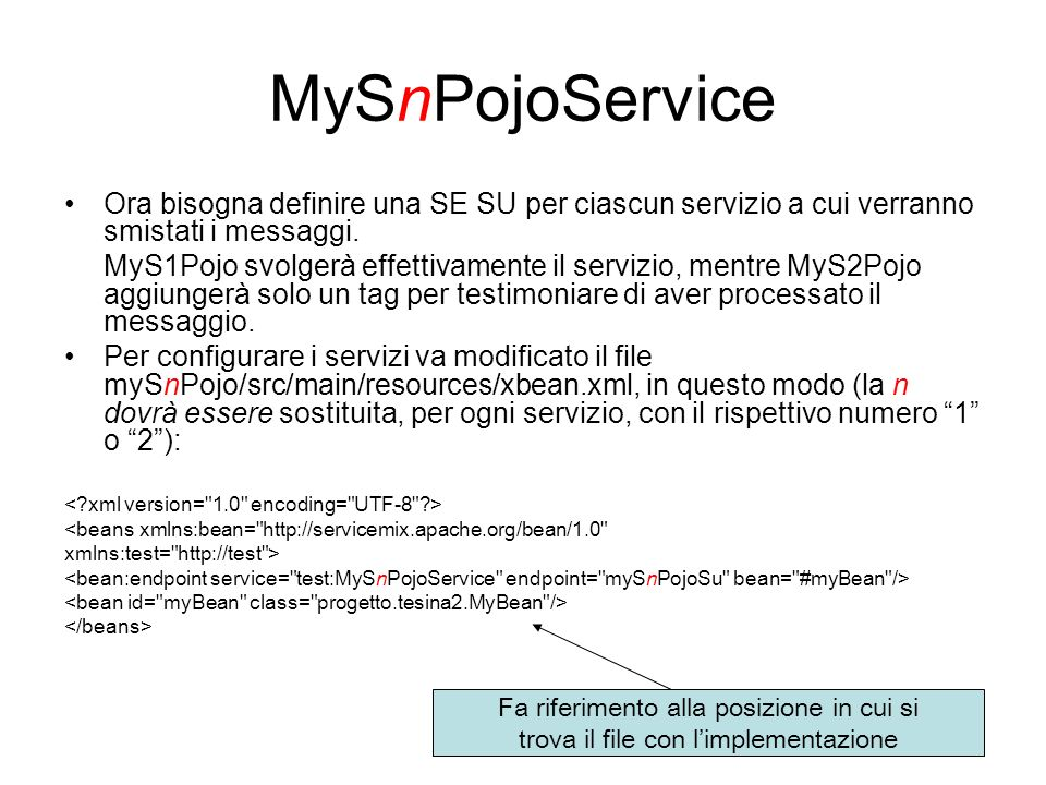 MySnPojoService Ora bisogna definire una SE SU per ciascun servizio a cui verranno smistati i messaggi. MyS1Pojo svolgerà effettivamente il servizio,