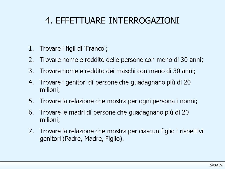 Slide 10 4. EFFETTUARE INTERROGAZIONI 1.Trovare i figli di 'Franco'; 2.Trovare nome e reddito delle persone con meno di 30 anni; 3.Trovare nome e redd