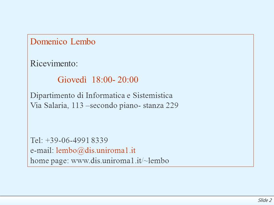Slide 2 Domenico Lembo Ricevimento: Giovedì 18:00- 20:00 Dipartimento di Informatica e Sistemistica Via Salaria, 113 –secondo piano- stanza 229 Tel: +
