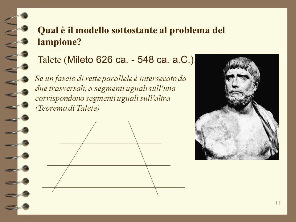 11 Qual è il modello sottostante al problema del lampione? Talete ( Mileto 626 ca. - 548 ca. a.C.), Se un fascio di rette parallele è intersecato da d