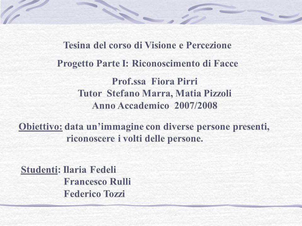 Studenti: Ilaria Fedeli Francesco Rulli Federico Tozzi Tesina del corso di Visione e Percezione Progetto Parte I: Riconoscimento di Facce Obiettivo: d