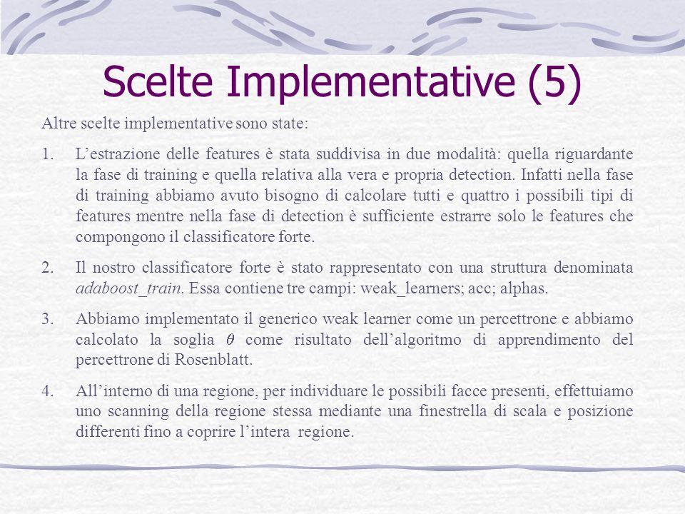 Scelte Implementative (5) Altre scelte implementative sono state: 1.Lestrazione delle features è stata suddivisa in due modalità: quella riguardante l
