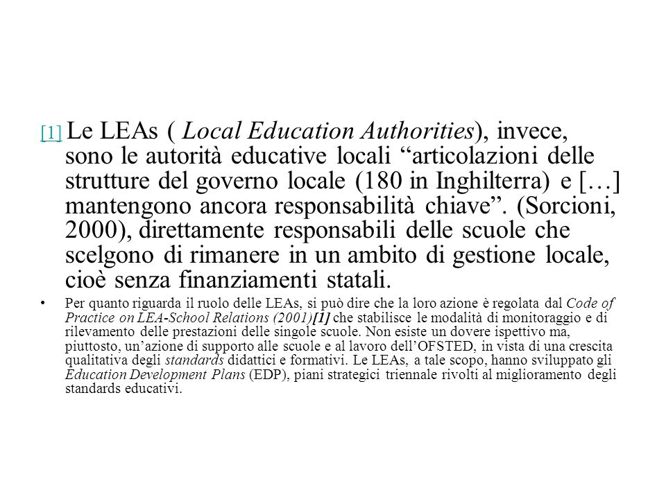 [1][1] Le LEAs ( Local Education Authorities), invece, sono le autorità educative locali articolazioni delle strutture del governo locale (180 in Ingh