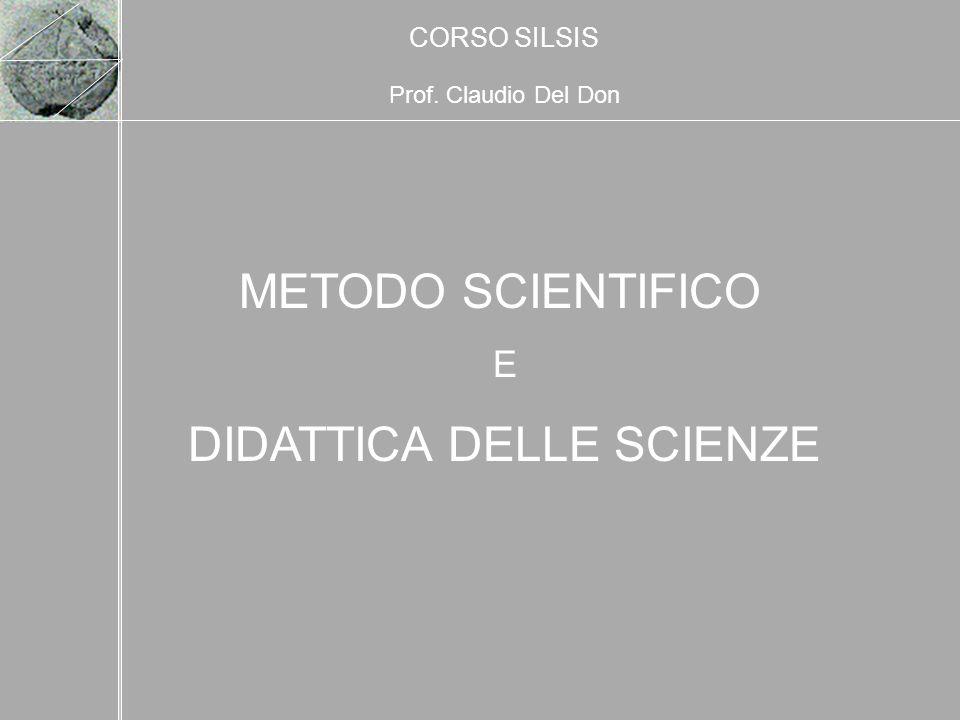 METODO SCIENTIFICO E DIDATTICA DELLE SCIENZE CORSO SILSIS Prof. Claudio Del Don