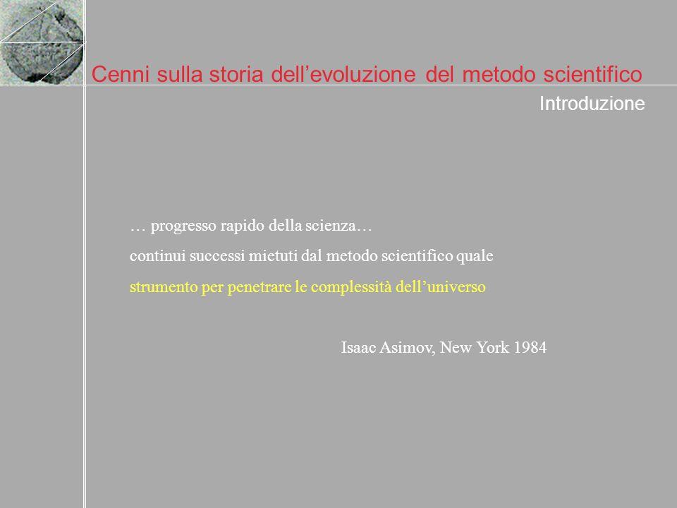 Introduzione … progresso rapido della scienza… continui successi mietuti dal metodo scientifico quale strumento per penetrare le complessità dellunive