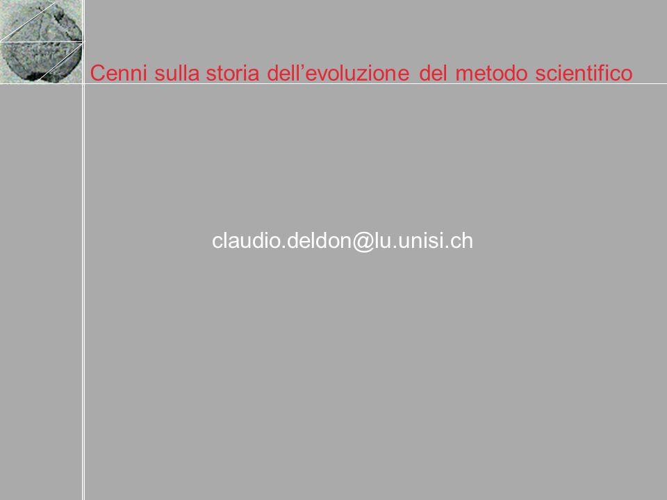 Cenni sulla storia dellevoluzione del metodo scientifico claudio.deldon@lu.unisi.ch