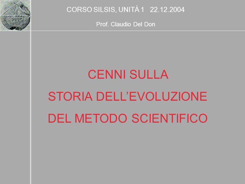 CENNI SULLA STORIA DELLEVOLUZIONE DEL METODO SCIENTIFICO CORSO SILSIS, UNITÀ 1 22.12.2004 Prof. Claudio Del Don