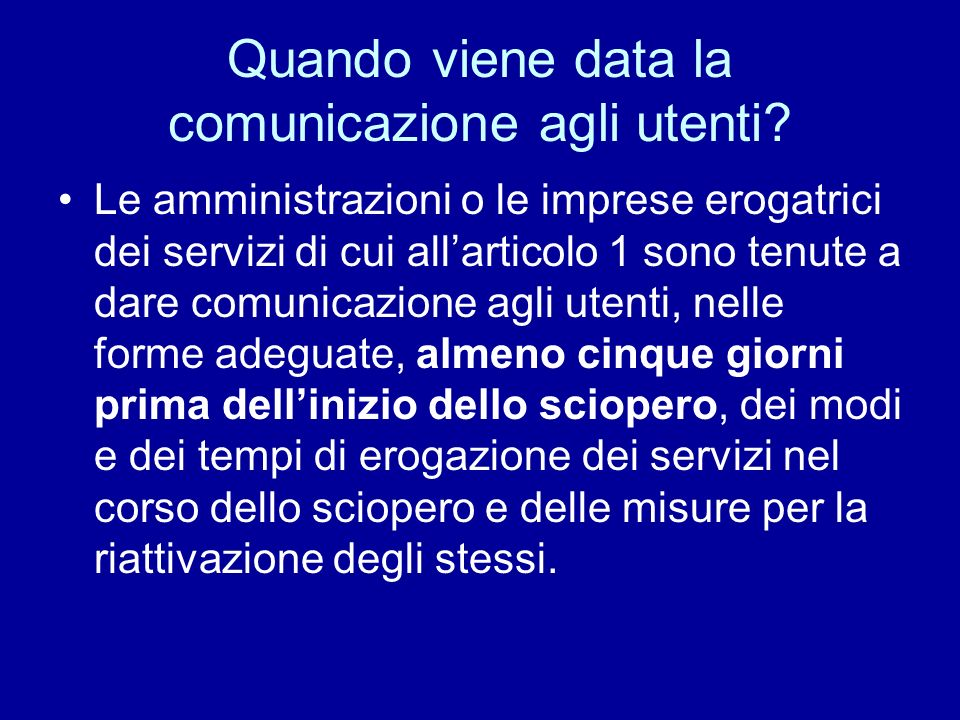 Quando viene data la comunicazione agli utenti? Le amministrazioni o le imprese erogatrici dei servizi di cui allarticolo 1 sono tenute a dare comunic