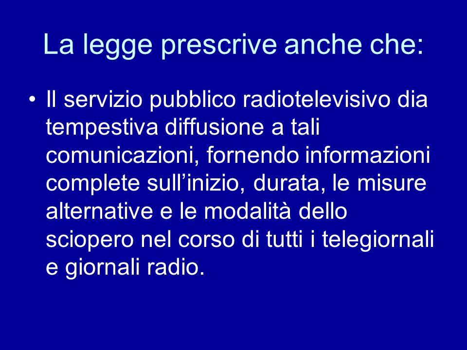 La legge prescrive anche che: Il servizio pubblico radiotelevisivo dia tempestiva diffusione a tali comunicazioni, fornendo informazioni complete sull