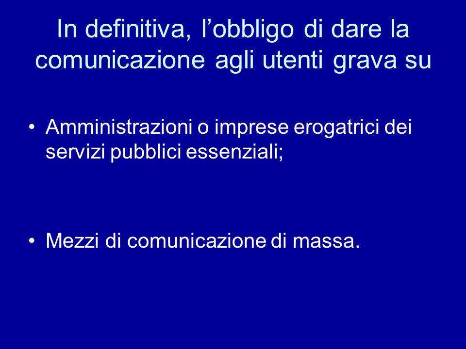In definitiva, lobbligo di dare la comunicazione agli utenti grava su Amministrazioni o imprese erogatrici dei servizi pubblici essenziali; Mezzi di c