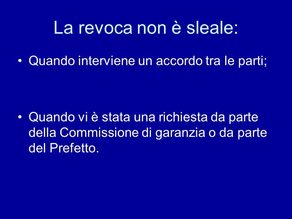 La revoca non è sleale: Quando interviene un accordo tra le parti; Quando vi è stata una richiesta da parte della Commissione di garanzia o da parte d